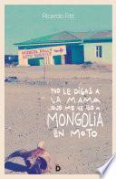 libro No Le Digas A La Mama Que Me He Ido A Mongolia En Moto